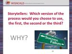 storytellers which version of the process would you choose to use the first the second or the third