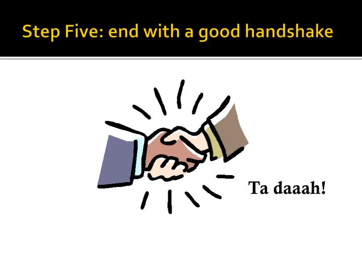 Step Five: end with a good handshake