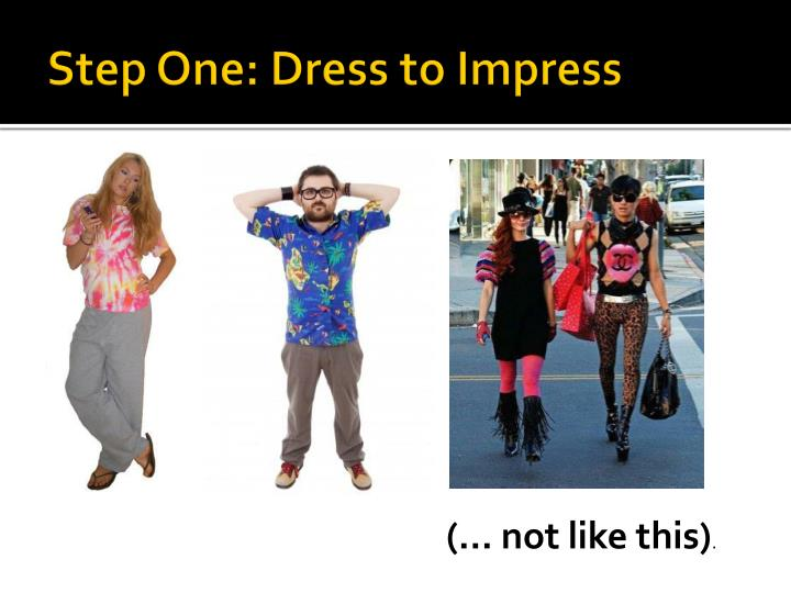 Step One: Dress to Impress