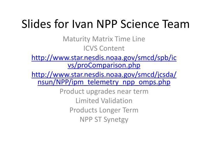Slides for Ivan NPP Science Team