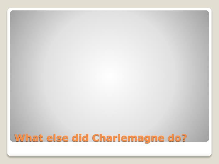 What else did Charlemagne do?