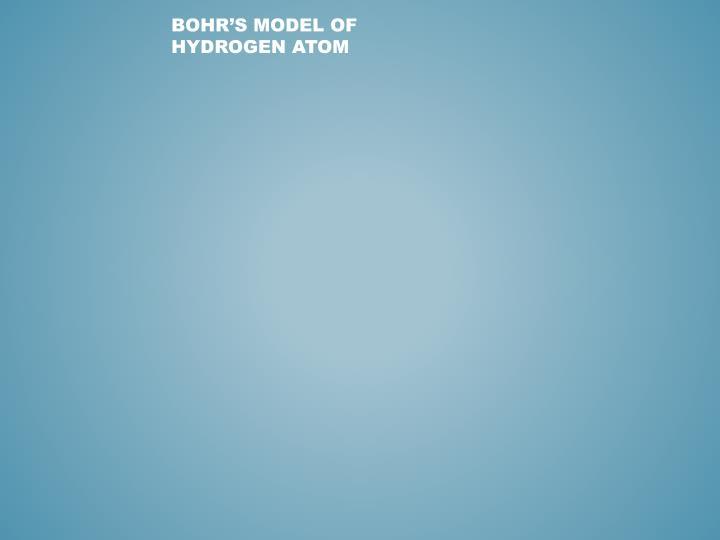 Bohr's Model of Hydrogen Atom