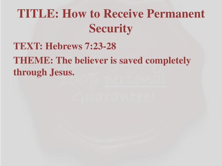 Title how to receive permanent security