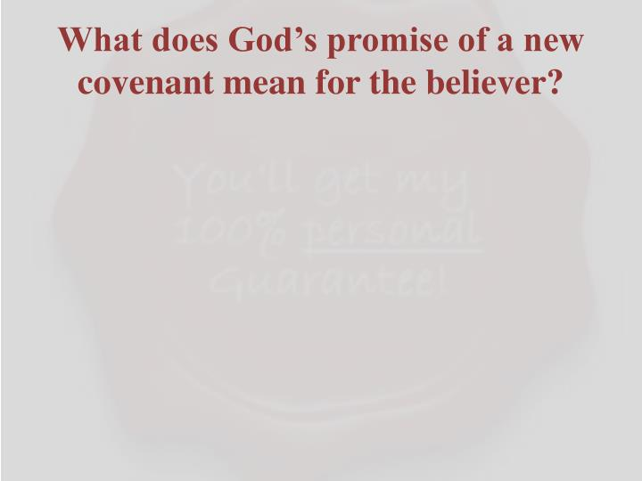 What does God's promise of a new covenant mean for the believer?