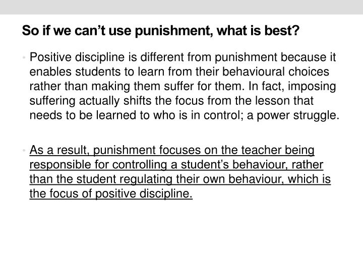 So if we can't use punishment, what is best?