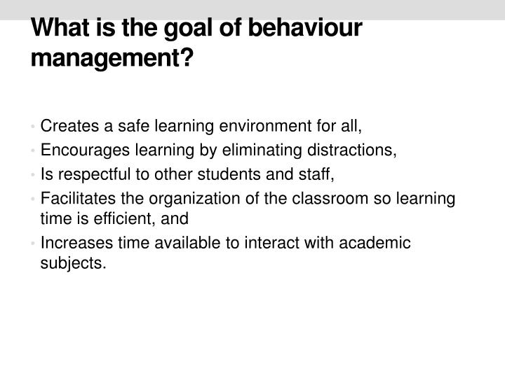 What is the goal of behaviour management?
