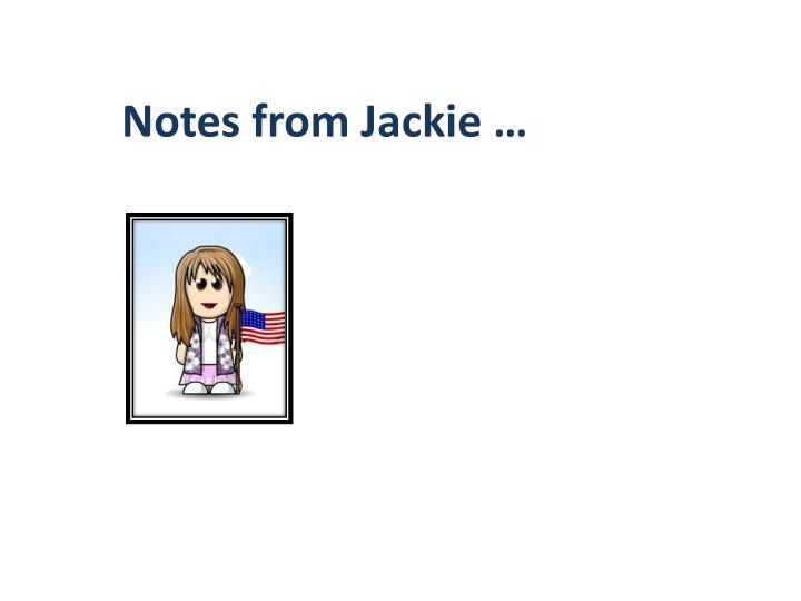 Notes from Jackie …