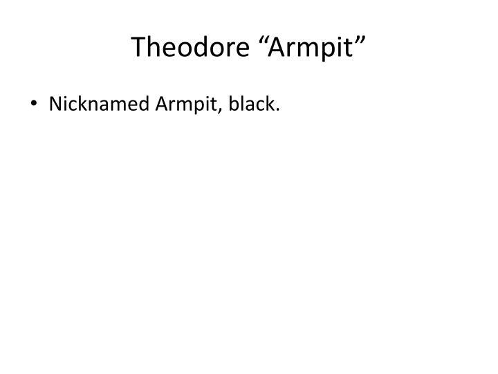 "Theodore ""Armpit"""