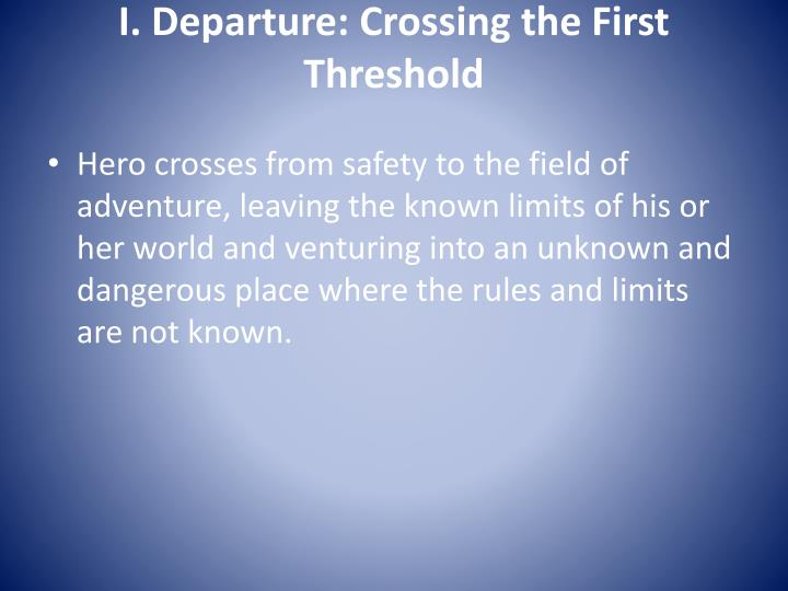 I. Departure: Crossing the First Threshold