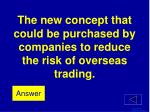 the new concept that could be purchased by companies to reduce the risk of overseas trading