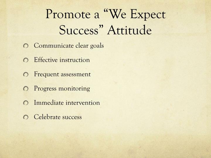 Promote a we expect success attitude