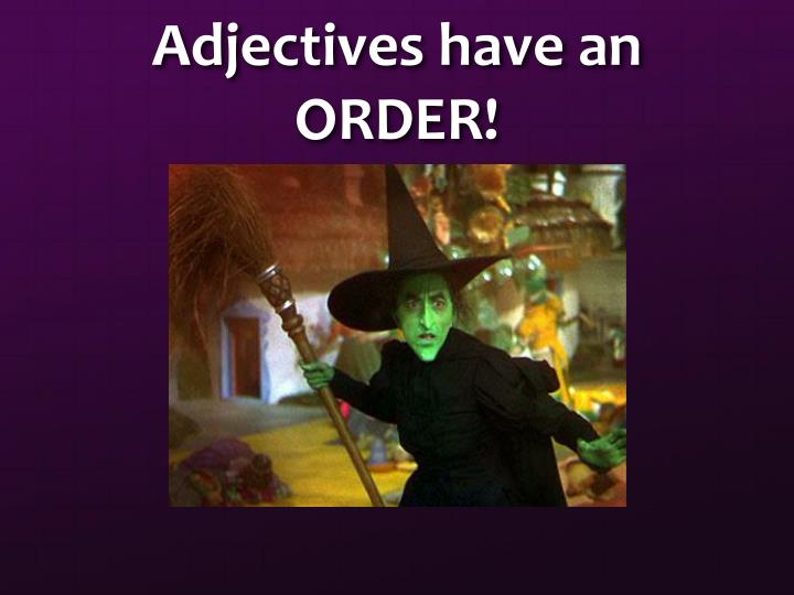 Adjectives have an ORDER!