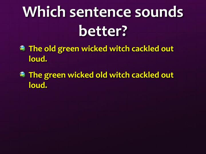 Which sentence sounds better?