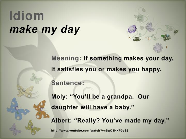 idiom make my day n.