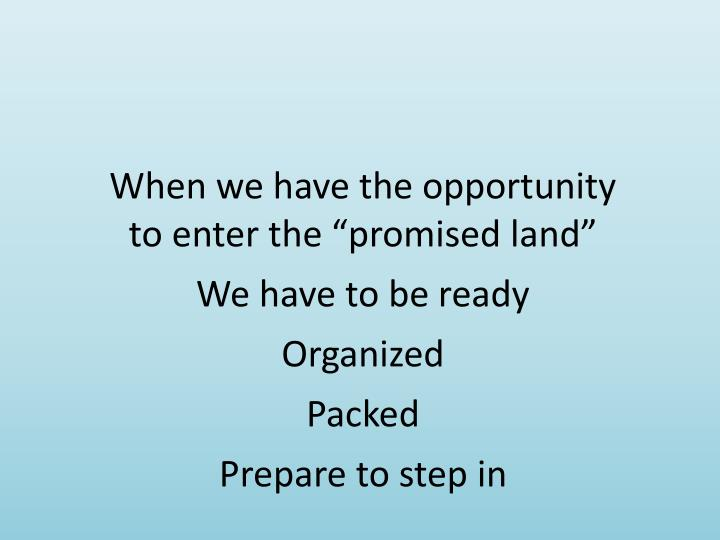 """When we have the opportunity to enter the """"promised land"""""""