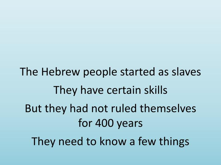The Hebrew people started as slaves
