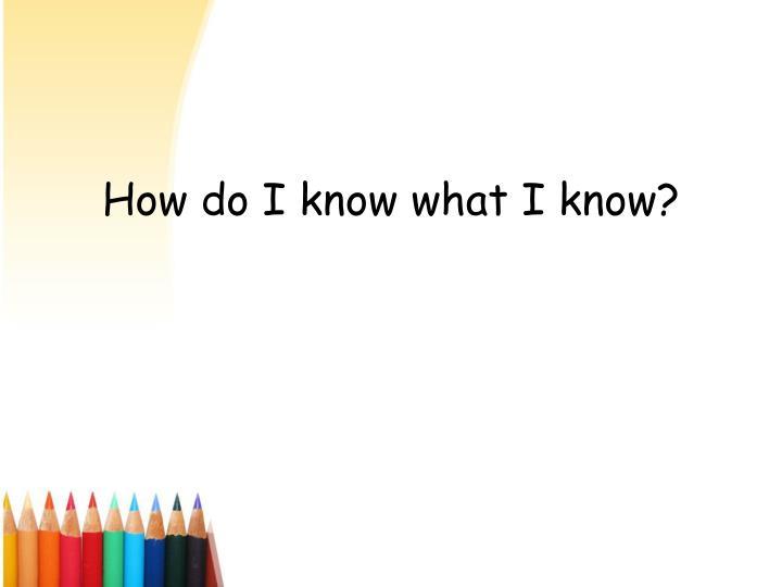How do I know what I know?