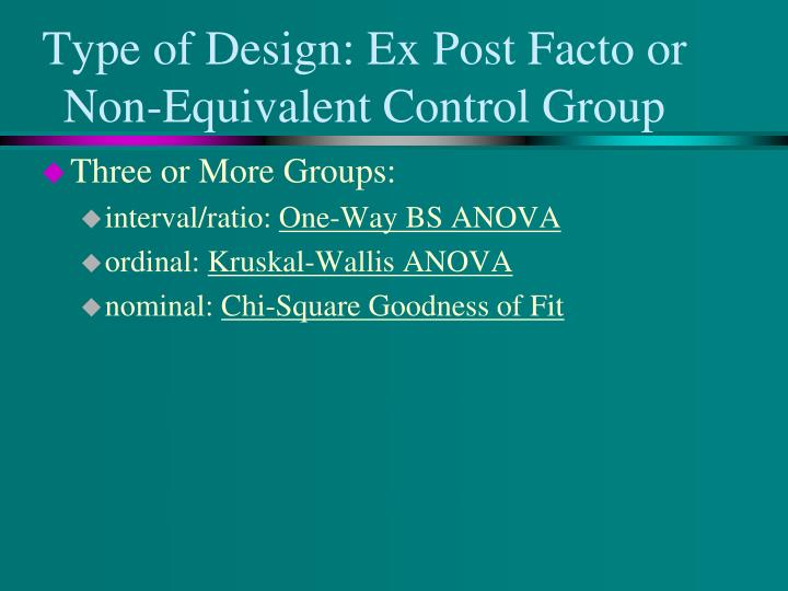 Type of Design: Ex Post Facto or Non-Equivalent Control Group