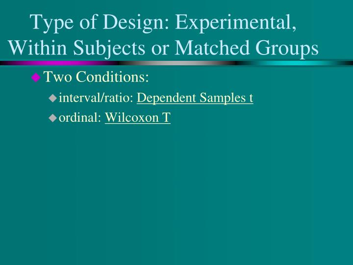 Type of Design: Experimental, Within Subjects or Matched Groups