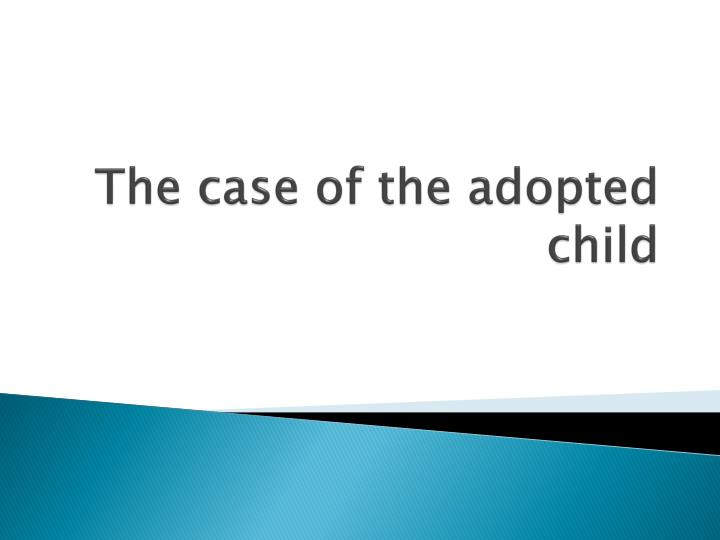 The case of the adopted child