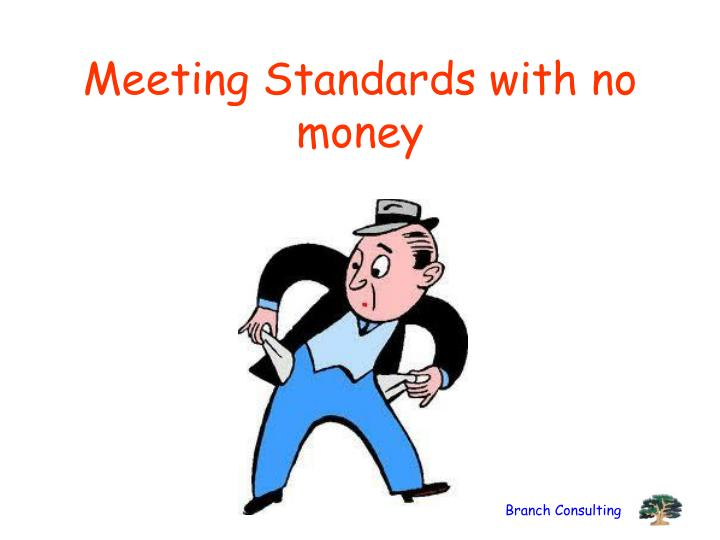 Meeting Standards with no money