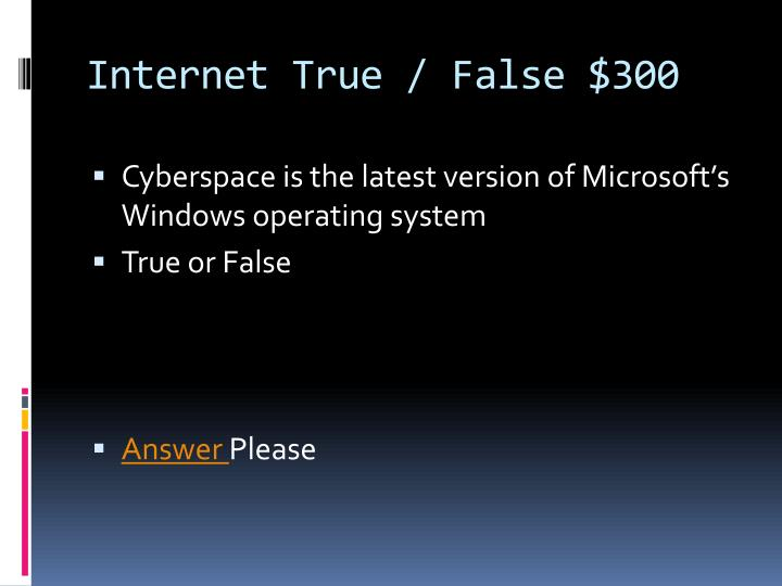Internet True / False $300