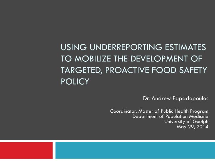 using underreporting estimates to mobilize the development of targeted proactive food safety policy