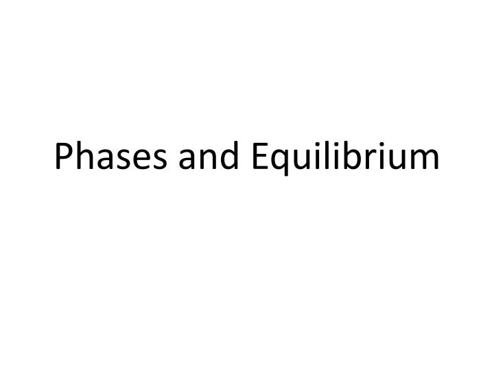 Phases and equilibrium