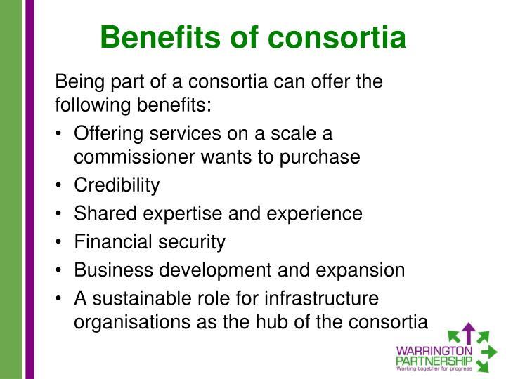 Benefits of consortia