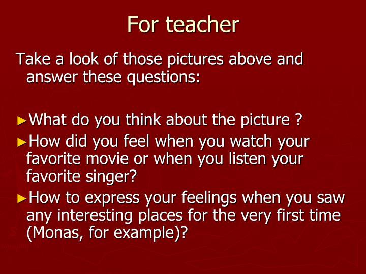 For teacher