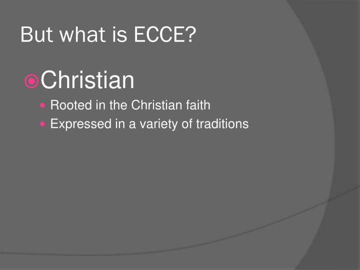 But what is ECCE?