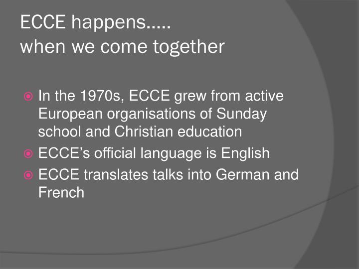 ECCE happens…..