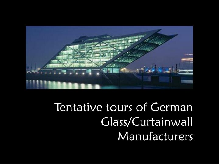 Tentative tours of German Glass/