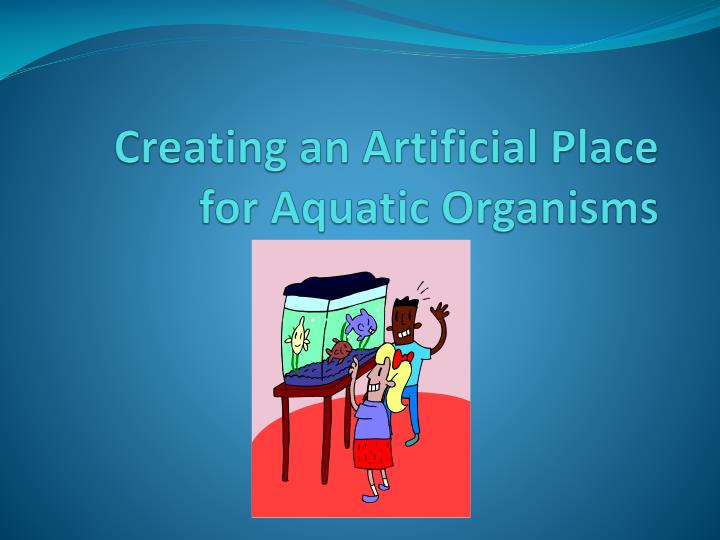 creating an artificial place for aquatic organisms