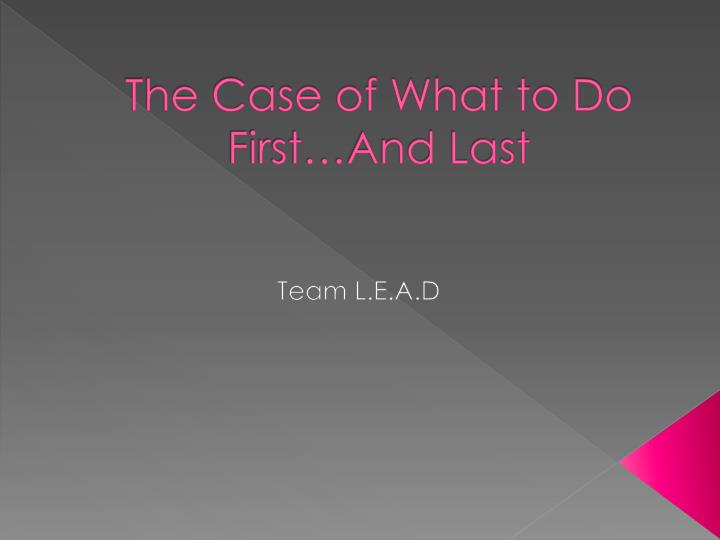 The case of what to do first and last