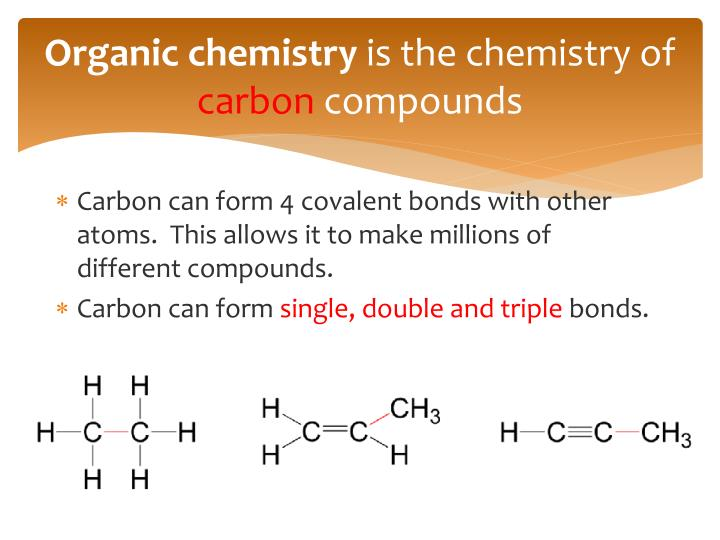 Organic chemistry is the chemistry of carbon compounds