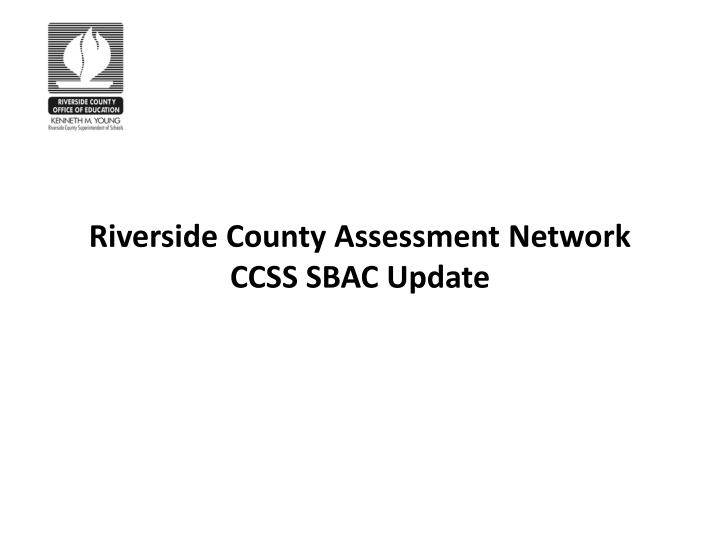 Riverside county assessment network ccss sbac update