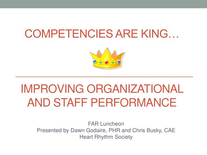Competencies are king improving organizational and staff performance