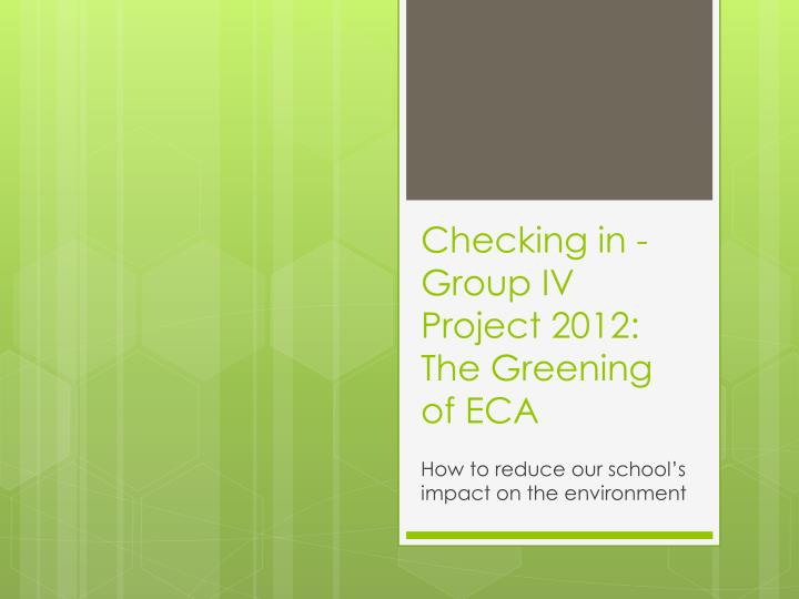 Checking in group iv project 2012 the greening of eca