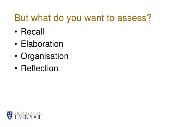 But what do you want to assess?
