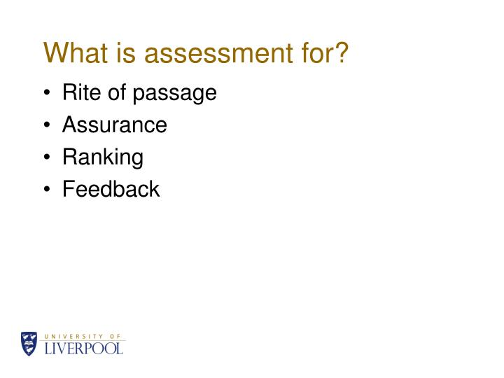 What is assessment for?