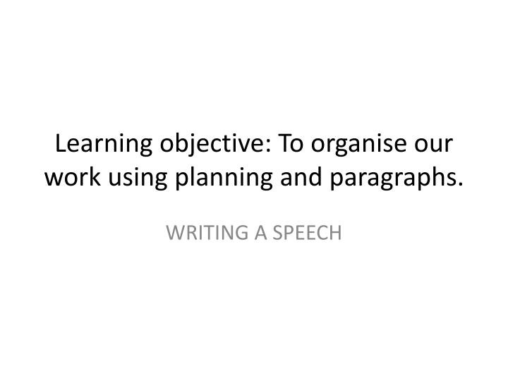 learning objective to organise our work using planning and paragraphs n.