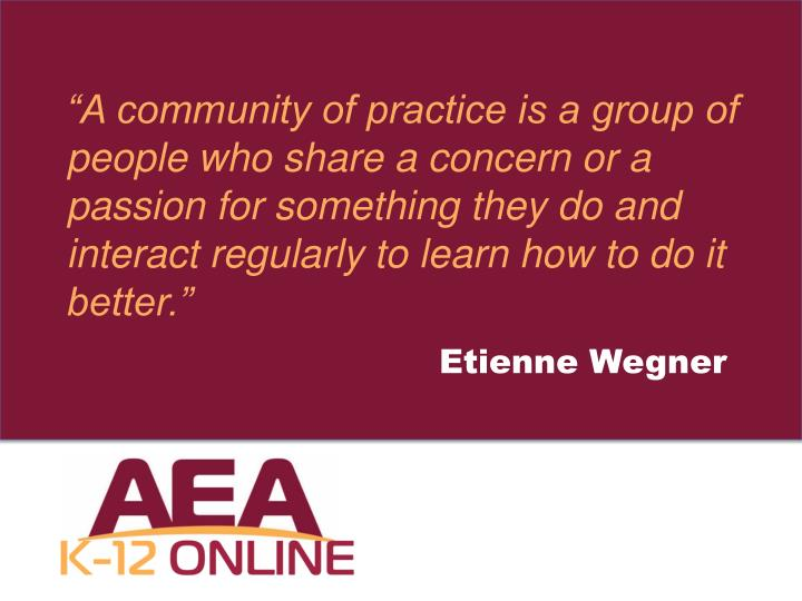"""""""A community of practice is a group of people who share a concern or a passion for something they ..."""