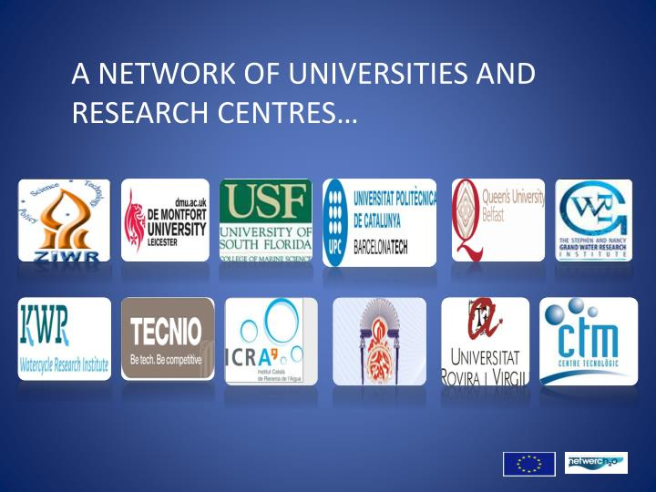 A NETWORK OF UNIVERSITIES AND RESEARCH CENTRES…