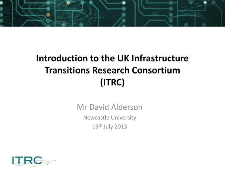 introduction to the uk infrastructure transitions research consortium itrc n.