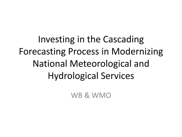 Investing in the Cascading Forecasting Process in Modernizing National Meteorological and Hydrologic...