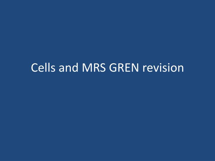 Cells and mrs gren revision