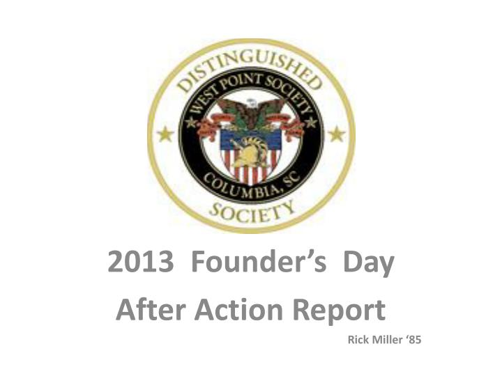 2013 founder s day after action report rick miller 85 n.