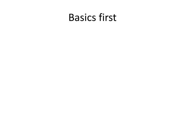 Basics first