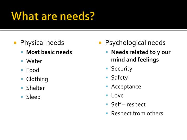 What are needs?